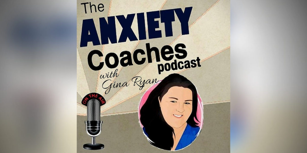 On The Anxiety Coaches Podcast with Gina Ryan