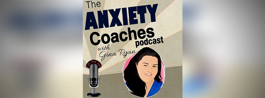 Interview on The Anxiety Coaches Podcast with Gina Ryan